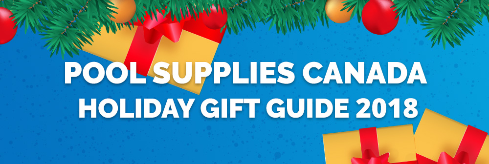 Check Our Our 2018 Pool Supplies Canada Holiday Gift Guide!