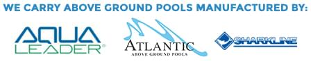 We carry Above ground pools from these quality manufacturers